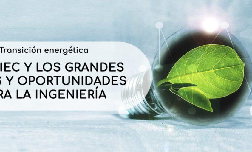 Transición Energética. El PNIEC y los grandes retos y oportunidades para la Ingeniería